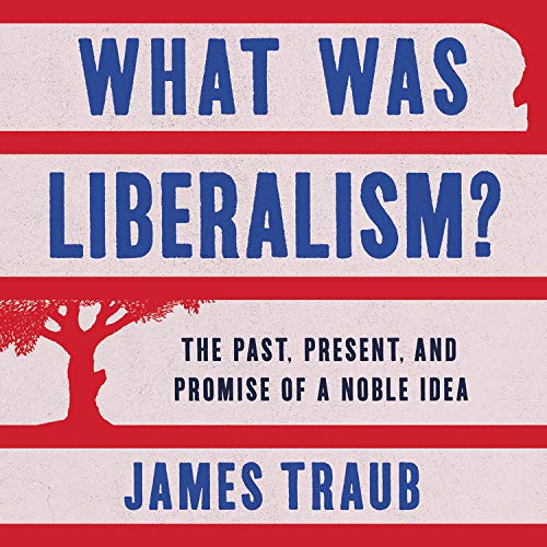 What Was Liberalism? Audiobook By James Traub cover art