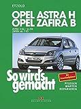Opel Astra H 3/04-11/09, Opel Zafira B 7/05-11/10: So wird´s gemacht - Band 135: Mit Stromlaufplänen, Pflegen, Warten und Reparieren