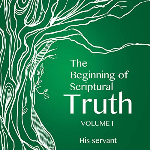 The Beginning of Scriptural Truth audiobook cover art