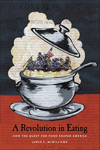 A Revolution in Eating: How the Quest for Food Shaped America (Arts and Traditions of the Table Perspectives on Culinary History) (English Edition)