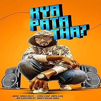 Kya Pata Tha