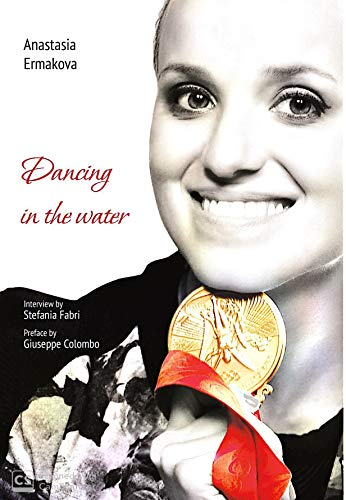 Dancing in the water: All you need to know about synchronized swimming from four times Olympic Champion (English Edition)