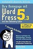 Ihre Homepage mit WordPress 5 und dem neuen Gutenberg-Editor: Von der ersten Idee zur praktischen Umsetzung in 7 simplen Schritten