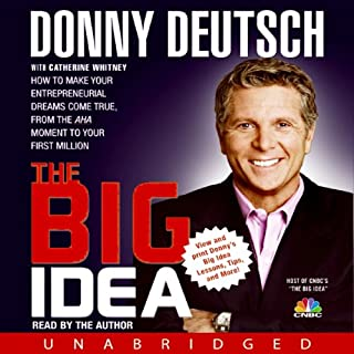 The Big Idea     How to Make Your Entrepreneurial Dreams Come True, From the Aha Moment to Your First Million              By:                                                                                                                                 Donny Deutsch                               Narrated by:                                                                                                                                 Donny Deutsch                      Length: 4 hrs and 50 mins     143 ratings     Overall 4.0
