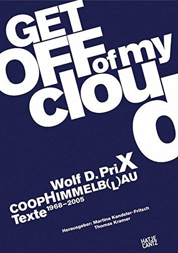 Wolf D. Prix. Coop Himmelb(l)au. Get off of my cloud. Texte 1968-2005
