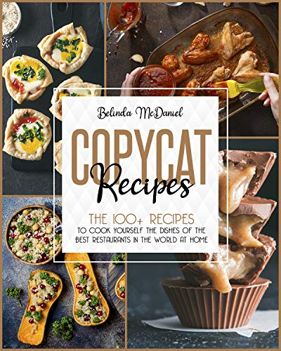 Copycat Recipes: The 100+ Recipes To Cook Yourself The Dishes Of The Best Restaurants In The World At Home (English Edition)