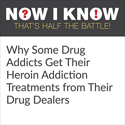 Why Some Drug Addicts Get Their Heroin Addiction Treatments from Their Drug Dealers audiobook cover art