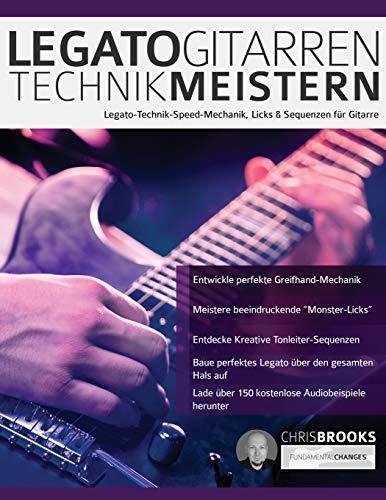 Legato-Gitarrentechnik Meistern: Legato-Technik-Speed-Mechanik, Licks & Sequenzen für Gitarre (Fortgeschrittenes Gitarrensoloing, Band 3)