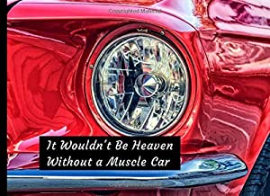 It Wouldn't Be Heaven  Without a Muscle Car: Funeral Guest Book Condolence Remembrance Memorial Service Registration, In Memoriam Name and Address, ... Memories Comments, Loving Memory (In Memory)