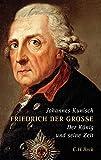 Friedrich der Große: Der König und seine Zeit