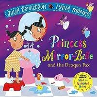 Princess Mirror-Belle and the Dragon Pox (Julia Donaldson/Lydia Monks)