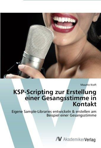 KSP-Scripting zur Erstellung einer Gesangsstimme in Kontakt: Eigene Sample-Libraries entwickeln & erstellen am Beispiel einer Gesangsstimme