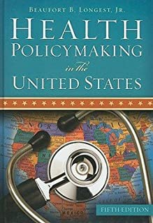 Jr. Beaufort B. Longest: Health Policymaking in the United States (Hardcover); 2010 Edition