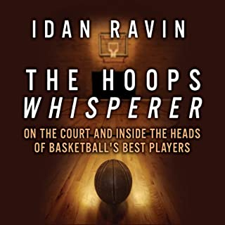 The Hoops Whisperer     On the Court and Inside the Heads of Basketball's Best Players              By:                                                                                                                                 Idan Ravin                               Narrated by:                                                                                                                                 Sean Pratt                      Length: 7 hrs and 49 mins     117 ratings     Overall 4.6
