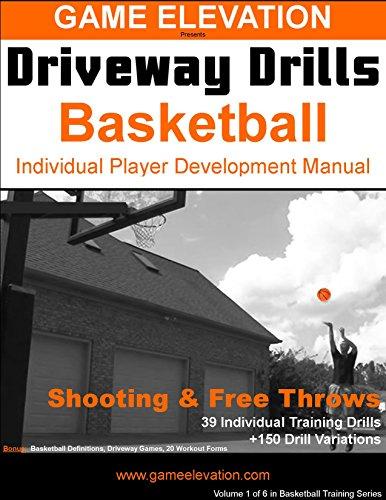 Game Elevation - Driveway Drills: Basketball Shooting & Free Throws: Individual Player Development Manual (Game Elevation - Driveway Drills Basketball Book 1) (English Edition)