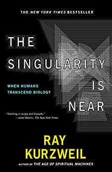 The Singularity Is Near: When Humans Transcend Biology by [Ray Kurzweil]