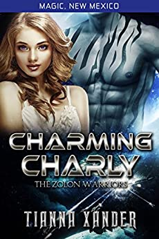 Charming Charly: Zolon Warriors (Magic New Mexico/Zolon Warriors Book 3) by [Tianna Xander]