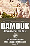 DAMDUK: ALEXANDER of the EAST (The Unknown Leaders: Their Struggle and Success)