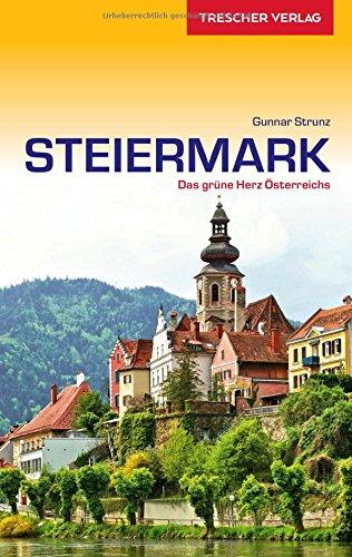 Reiseführer Steiermark: Das grüne Herz Österreichs (Trescher-Reiseführer)