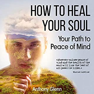 How to Heal Your Soul     Your Path to Peace of Mind (Success Mindset, Book 3)              By:                                                                                                                                 Anthony Glenn                               Narrated by:                                                                                                                                 Frank Phillips                      Length: 1 hr and 14 mins     25 ratings     Overall 4.9