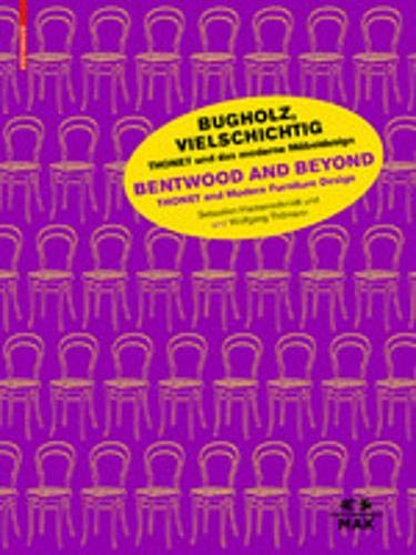 Bugholz, vielschichtig – Thonet und das moderne Möbeldesign / Bentwood and Beyond – Thonet and Modern Furniture Design