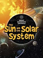 The Sun and Our Solar System (Great Scientific Theories)