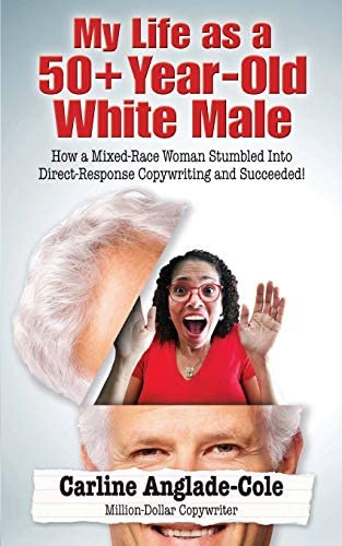 My Life as a 50 Year Old White Male How a Mixed Race Woman Stumbled Into Direct Response Copywriting product image