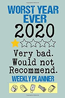 Worst Year Ever 2020: Very Bad Would Not Recommend Weekly Planner