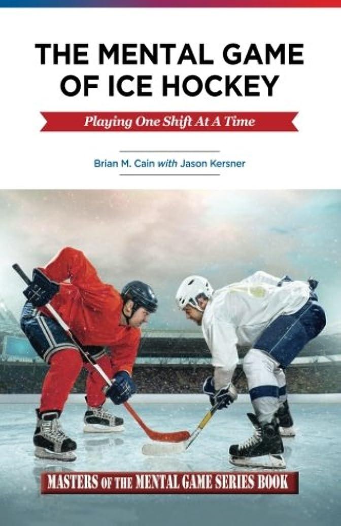 累計解釈する可塑性The Mental Game of Ice Hockey: Playing The Game One Shift At A Time (Masters of the Mental Game)
