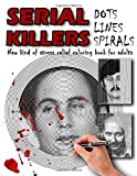 Dots, Lines and Spirals: Serial Killers / New kind of stress relief Coloring Book for adults: 2020 Edition
