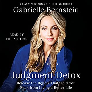 Judgment Detox     Release the Beliefs That Hold You Back from Living a Better Life              Written by:                                                                                                                                 Gabrielle Bernstein                               Narrated by:                                                                                                                                 Gabrielle Bernstein                      Length: 5 hrs and 10 mins     105 ratings     Overall 4.5