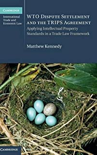 WTO Dispute Settlement and the TRIPS Agreement: Applying Intellectual Property Standards in a Trade Law Framework (Cambridge International Trade and Economic Law)