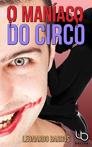 O Maníaco Do Circo: E o menino que tinha medo de palhaços (Portuguese Edition)
