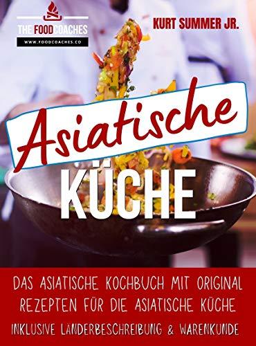ASIATISCHE KÜCHE: Das asiatische Kochbuch mit Original Rezepten für die asiatische Küche