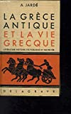 LA GRECE ANTIQUE ET LA VIE GRECQUE - GEOGRAPHIE HISTOIRE LITTERATURE BEAUX ARTS VIE PUBLIQUE VIE PRIVEE.