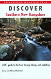 Discover Southern New Hampshire: AMC Guide to the Best Hiking, Biking, and Paddling