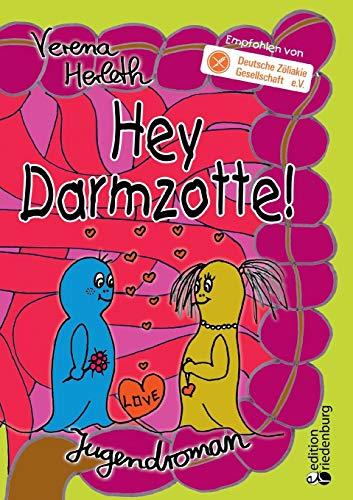 Hey Darmzotte! Jugendroman zur Zöliakie (Empfohlen von der Deutschen Zöliakie Gesellschaft e.V.)