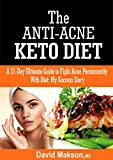 The Anti-Acne Keto Diets: A 21-Ultimate Guide To Fight Acne Permanently With Diet: My Success Story.