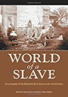 World of a Slave: Encyclopedia of the Material Life of Slaves in the United States