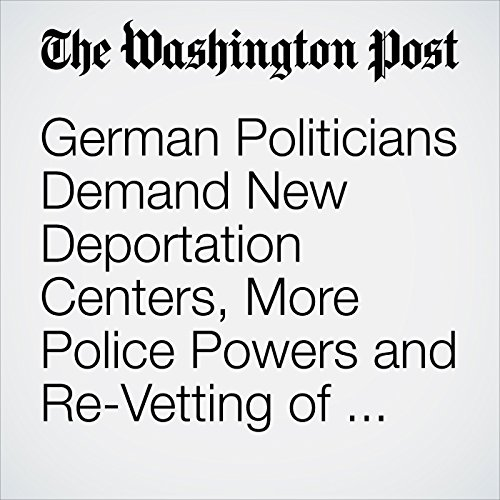 German Politicians Demand New Deportation Centers, More Police Powers and Re-Vetting of Migrants copertina