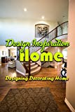 Design Inspiration Home: Designing Decorating Home: Soul of the Home (English Edition)