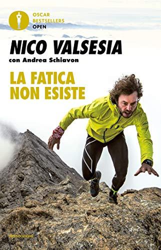 La fatica non esiste: Corsa bicicletta e scalate: l'arte di sognare a perdifiato