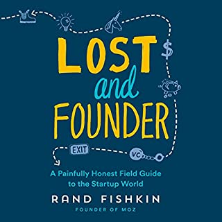 Lost and Founder     A Painfully Honest Field Guide to the Startup World              Written by:                                                                                                                                 Rand Fishkin                               Narrated by:                                                                                                                                 Rand Fishkin                      Length: 9 hrs and 1 min     27 ratings     Overall 4.9