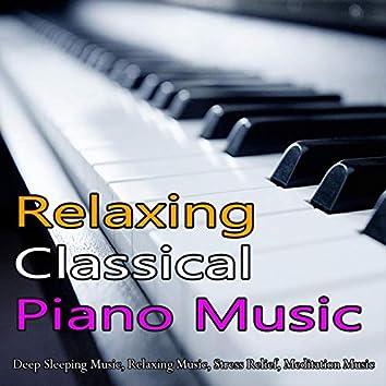 Relaxing Classical Piano Music: Deep Sleeping Music, Relaxing Music, Stress Relief, Meditation Music