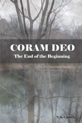 CORAM DEO - The End of the Beginning
