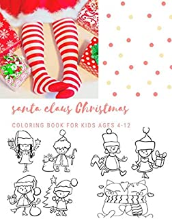 Santa Claus Christmas Coloring Book For Kids Ages 4-12: Christmas Gifts For Boy , Girls & Preschool Toddlers 1st 2nd 3rd 4th Grade - 200 Pages Vol 13