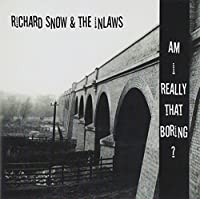 Am I Really That Boring? by Richard Snow & The Inlaws (2013-05-03)