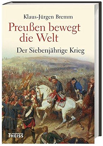 Preußen bewegt die Welt: Der Siebenjährige Krieg 1756-63