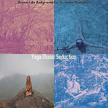 Dream-Like Background for Kundalini Meditation