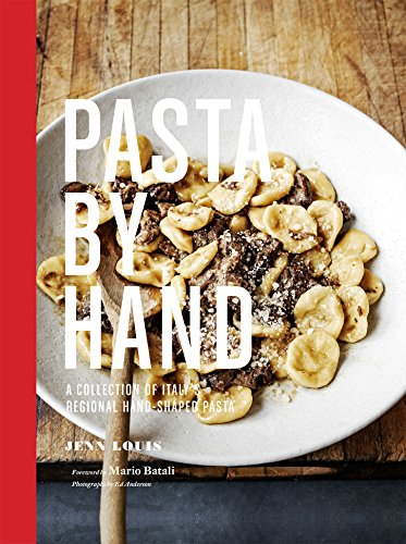 Pasta by Hand: A Collection of Italy's Regional Hand-Shaped Pasta by [Jenn Louis, Mario Batali, Ed Anderson]